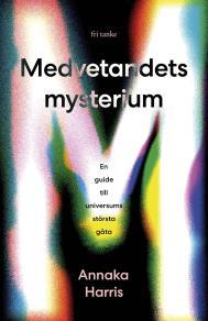 Cover for Medvetandets mysterium : En guide till universums största gåta