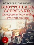 Cover for Brottsplats Sörmland.1, En odyssé av brott från 1874 fram till idag