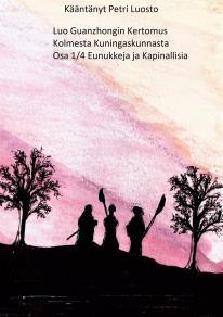 Cover for Luo Guanzhongin Kertomus Kolmesta Kuningaskunnasta: Osa 1/4 Kapinallisia ja Eunukkeja