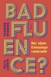 Cover for Badfluence? : makt, miljoner och halvsanningar i sociala medier