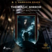 Cover for B. J. Harrison Reads The Magic Mirror