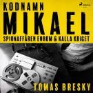 Cover for Kodnamn Mikael: spionaffären Enbom och kalla kriget