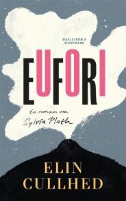 Cover for Eufori : En roman om Sylvia Plath