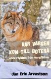 Cover for NÄR VARGEN KOM TILL BÖTERA: ...eller Flykten från vargfällan