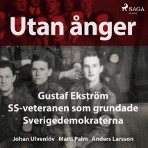 Cover for Utan ånger: Gustaf Ekström, SS-veteranen som grundade Sverigedemokraterna