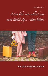 Cover for Livet blir inte alltid som man tänkt sig... utan bättre: En skön feelgood-roman