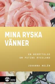 Cover for Mina ryska vänner : en berättelse om Putins Ryssland
