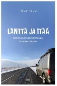 Cover for Länttä ja itää: seikkailuja Pohjois-Amerikan ja Siperian maanteillä