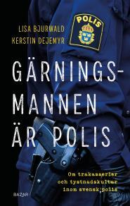 Cover for Gärningsmannen är polis : Om trakasserier och tystnadskultur inom svensk polis