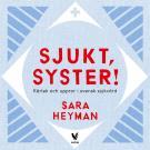 Cover for Sjukt, syster! Kärlek och uppror i svensk sjukvård