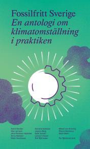 Cover for Fossilfritt Sverige : En antologi om klimatomställning i praktiken