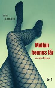 Cover for Mellan hennes lår: en erotisk följetong del 1