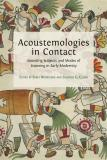 Cover for Acoustemologies in Contact: Sounding Subjects and Modes of Listening in Early Modernity