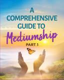 Cover for A comprehensive Guide to Mediumship - Part 1
