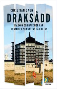 """Cover for Draksådd : Om haverier och fiaskon när """"kommunen ska sättas på kartan"""