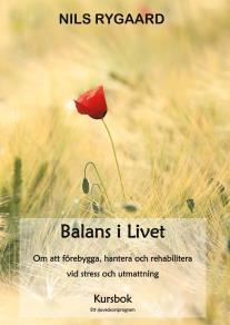 Cover for Balans i Livet - Kursbok: Om att förebygga, hantera och rehabilitera vid stress och utmattning
