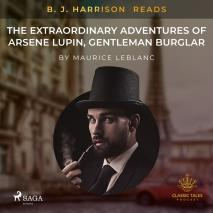 Cover for B. J. Harrison Reads The Extraordinary Adventures of Arsene Lupin, Gentleman Burglar