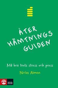 Cover for Återhämtningsguiden : Må bra trots stress och press