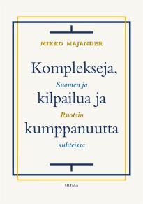 Cover for Komplekseja, kilpailua ja kumppanuutta: Suomen ja Ruotsin suhteissa