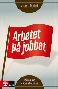 Cover for Arbetet på jobbet : om bök och bröte i arbetslivet