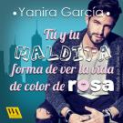 Cover for Tú y tu maldita forma de ver la vida de color de rosa