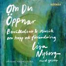 Cover for Om du öppnar : Berättelser & Musik om hopp och förändring