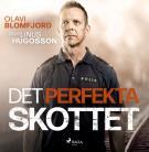 Cover for Det perfekta skottet : en polismans berättelse om gripandet av Sveriges värsta massmördare Mattias Flink