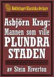 Cover for Asbjörn Krag: Mannen som ville plundra staden. Återutgivning av text från 1915