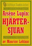 Cover for Arsène Lupin: Hjärtersjuan. Återutgivning av text från 1907