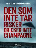 Cover for Den som inte tar risker dricker inte champagne