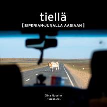 Cover for Tiellä: Siperian-junalla Aasiaan