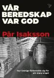 Cover for Vår beredskap var god : hur Sverige förberedde sig för att klara kriget
